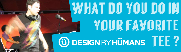 What Do you Do in your Design By Humans Tee?