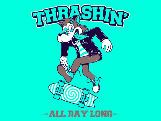Thrashin' all day long