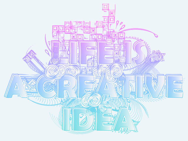 Life is a Creative Idea