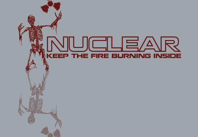 NUCLEAR Keep the fire burning inside