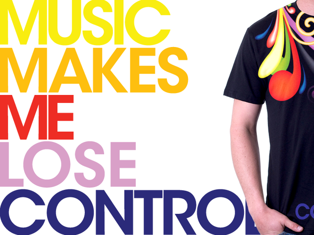 Music makes me lose control