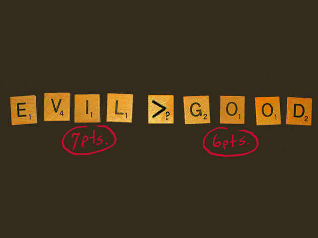 Evil is Greater than Good (in scrabble)