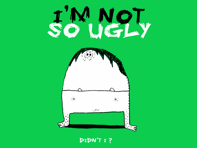 I'm not so ugly