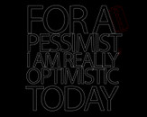 For A Pessimist, I Am Pretty Crazy ! by ARKonstantin
