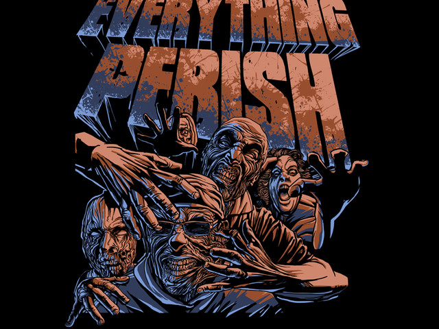 EVERYTHING PERISH
