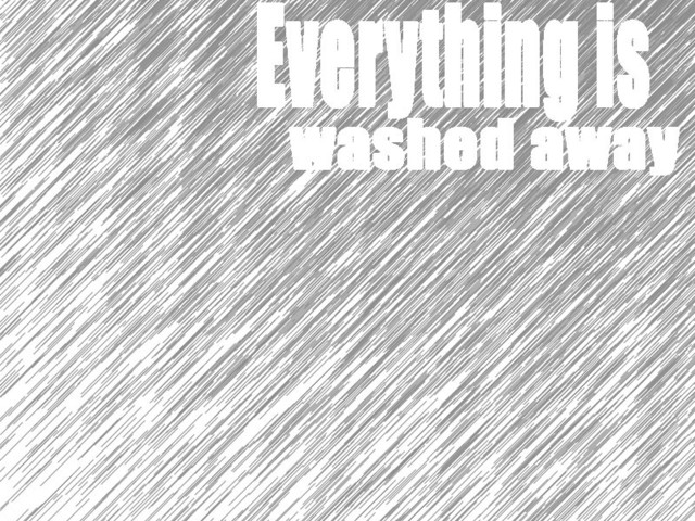 Everything Is Washed Away