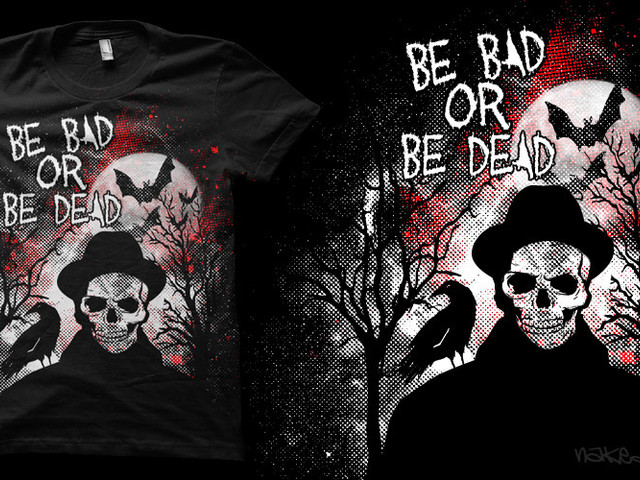 Be Bad Or Be Dead !!