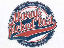 Always picked last! T-Shirt Design by