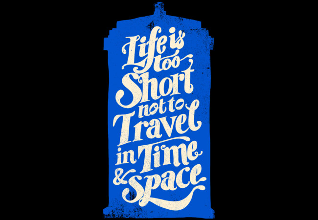 Life is Too Short- TARDIS