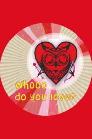 Whooo do you love?