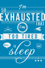 So Exhausted ...