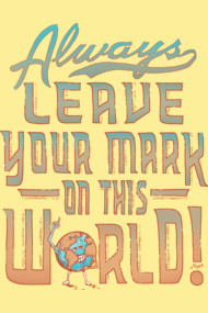 Leave Your Mark on this World