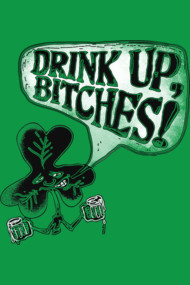 Drink Up Bitches Irish Shamrock