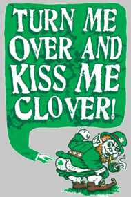 Turn Me Over Kiss Me Clover Leprechaun