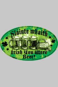 Slainte Mhaith Irish You were Beer