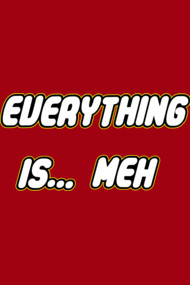 Everything is... meh