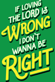 If Loving The Lord Is Wrong I Don't Wanna Be Right (Coming To Am