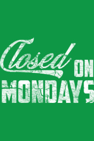 Closed on Mondays hustle