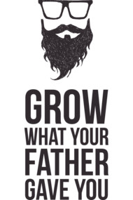 Grow what your father gave You.