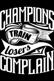Champions Train Losers Complain Gym Motivation