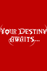 Your destiny awaits