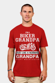 I'M A BIKER GRANDPA JUST LIKE A NORMAL GRANDPA EXEPT MUCHCOOLER