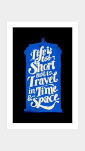Life is Too Short- TARDIS Art Prints