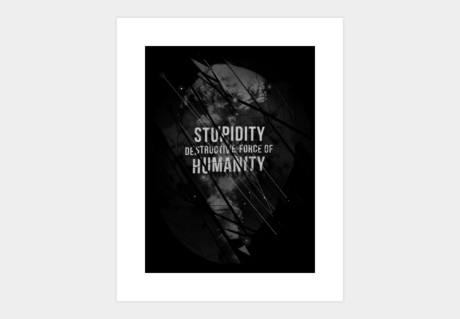 Stupidity Art Print - Design By Humans