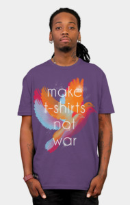 Make T-shirts Not War T-Shirt