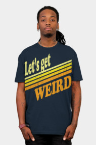 Let's Get Weird (vintage distressed look)