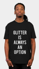 Glitter Is Always An Option