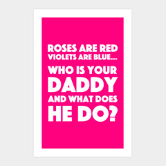 Roses Are Red...Who Is Your Daddy And What Does He Do?