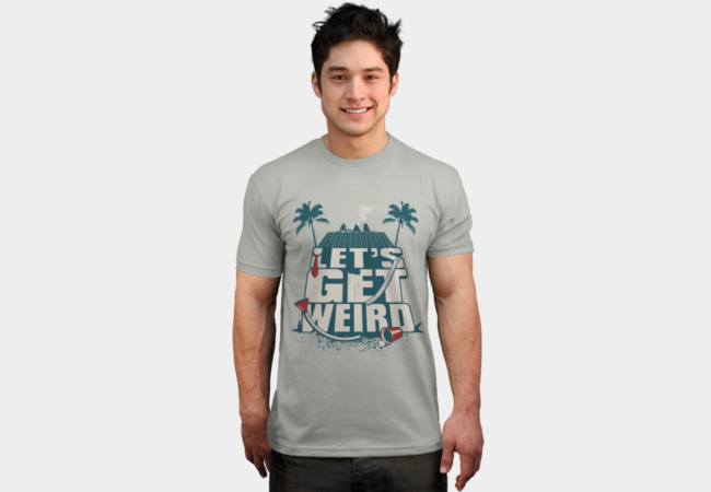 Let's Get Weird T-Shirt - Design By Humans