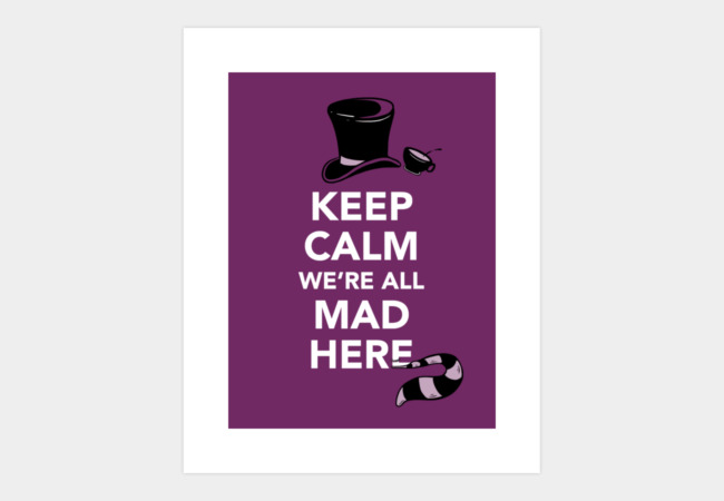 Keep Calm, We're All Mad Here Art Print - Design By Humans
