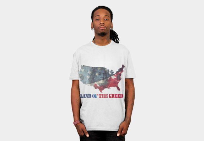 Land of the Greed T-Shirt - Design By Humans