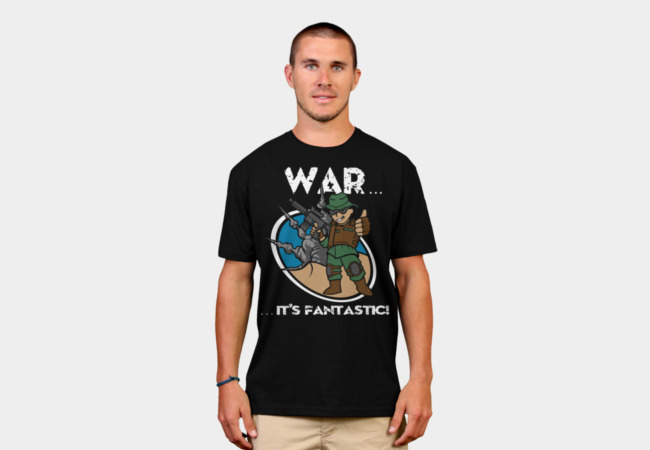 War... It's Fantastic! T-Shirt - Design By Humans