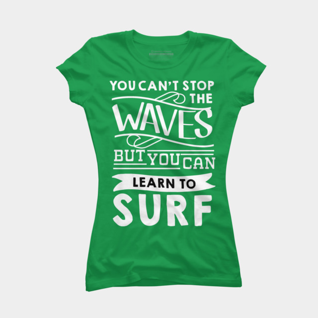 You Can 39 T Stop The Waves But You Can Learn To Surf T Shirt